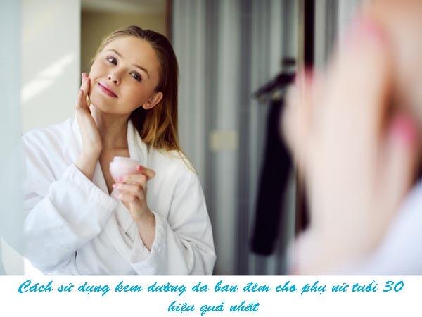 Cách dùng kem dưỡng da ban đêm cho phụ nữ tuổi 30